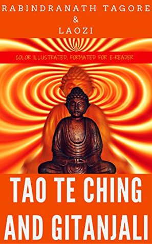 Tao Te Ching And Gitanjali: Color Illustrated, Formatted for E-Readers
