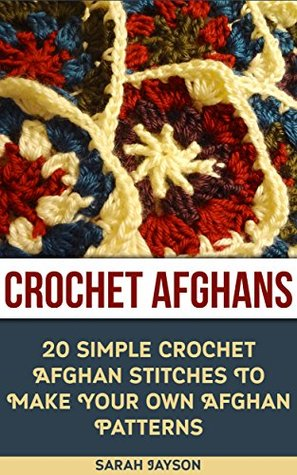 Crochet Afghans 20 Simple Crochet Afghan Stitches To Make Your Own Afghan Patterns: