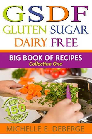 Gluten Sugar Dairy Free: Big Book of Recipes Volume 1