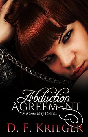 The Abduction Agreement (Mistress May I, #1) by D.F. Krieger