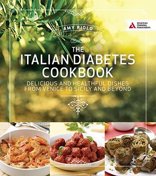 Download Epub Italian Diabetes Cookbook: Delicious and Healthful Dishes from Venice to Sicily and Beyond