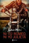 Ni tú Romeo, ni yo Julieta by Sylvia Marx