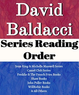 David Baldacci: Series Reading Order: Camel Club Series, King & Maxwell Series, John Puller Series, Will Robie Series, The Finisher Series, Shaw Series