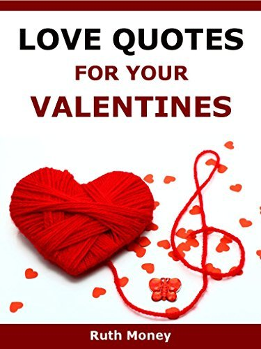 Love Quotes For Valentines: Quotations about the love