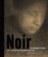 Noir: The Romance of Black in 19th-Century French Drawings and Prints