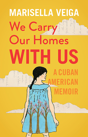 We Carry Our Homes With Us: A Cuban American Memoir