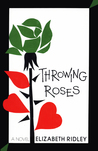 Throwing Roses: A Novel