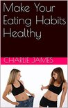Make Your Eating Habits Healthy