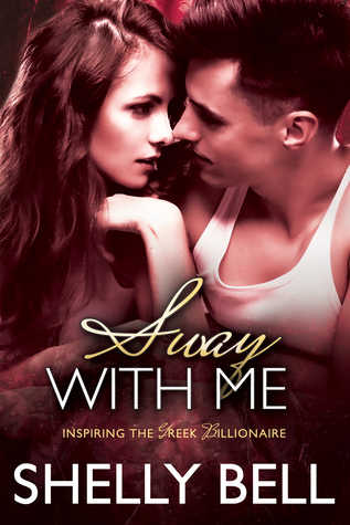 Sway With Me Inspiring The Greek Billionaire 1 By Shelly Bell