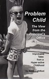 Problem Child: The View From The Principal's Office (Improbable Tales From A Hyperactive Childhood Book 1)