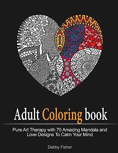 Adult Coloring Book: Pure Art Therapy with 70 Amazing Mandala and Love Designs to Calm Your Mind (Coloring Book, Love Coloring Page, Mandala Coloring Book)
