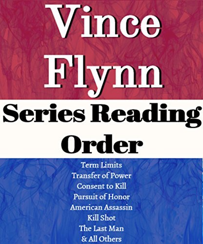 LIST SERIES: VINCE FLYNN: SERIES READING ORDER: MITCH RAPP SERIES, TERM LIMITS, TRANSFER OF POWER, CONSENT TO KILL, EXECUTIVE POWER, AND ALL OTHERS BY VINCE FLYNN