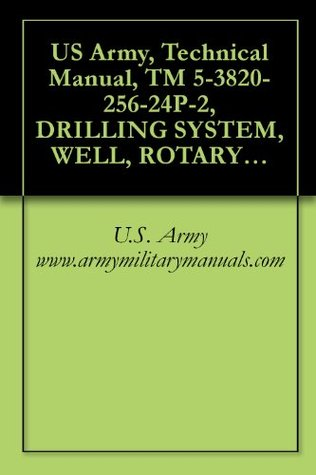 US Army, Technical Manual, TM 5-3820-256-24P-2, DRILLING SYSTEM, WELL, ROTARY, TRUCK MOUNTED, AIR TRANSPORTABLE, 600-FOOT CAPACITY, MODEL LP-12, (NSN 3820-01-246-4276), military manauals
