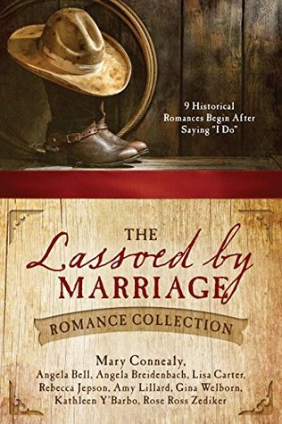 The Lassoed by Marriage Romance Collection: 9 Historical Romances Begin After Saying I Do(Love & Romance Collections)