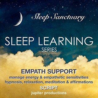 Empath Support, Manage Energy & Empathic Sensitivities: Sleep Learning, Hypnosis, Relaxation, Meditation & Affirmations - Jupiter Productions