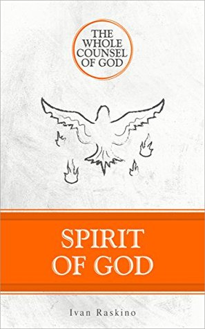 Spirit of God: Experiencing the Holy Spirit Today (Whole Counsel of God Book 1)