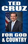 TED CRUZ: FOR GOD AND COUNTRY: Ted Cruz on ISIS, ISIL, Terrorism, Immigration, Obamacare, Hillary Clinton, Donald Trump, Republicans,