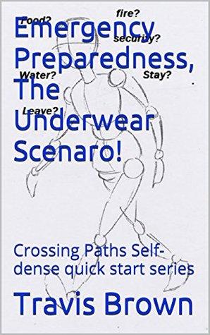 Emergency Preparedness, The Underwear Scenaro!: Crossing Paths Self-dense quick start series