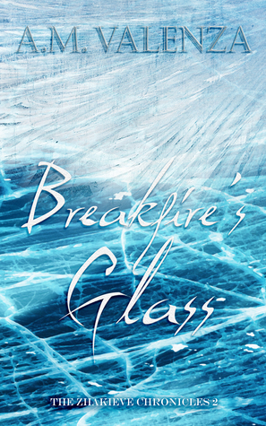 Breakfire's Glass (The Zhakieve Chronicles #2)