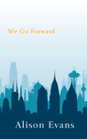 We Go Forward by Alison   Evans
