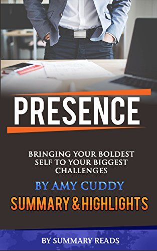 Presence: Bringing Your Boldest Self to Your Biggest Challenges by Amy Cuddy | Summary & Highlights
