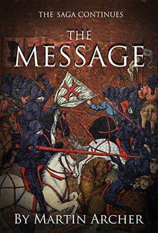 The Message: Historical fiction: A Medieval Novel of Medieval Life and War in the Middle Ages during England's feudal times after King Richard the lionhearted