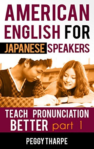 AMERICAN ENGLISH FOR JAPANESE SPEAKERS, TEACH PRONUNCIATION BETTER, PART 1: Vowels and Consonants
