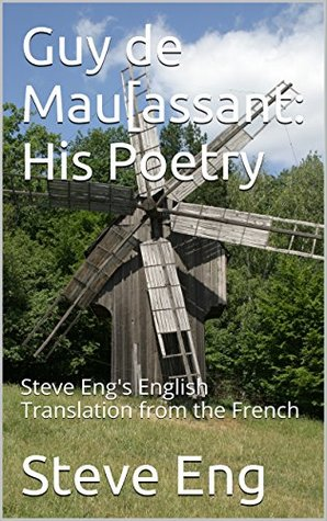 guy-de-maupassant-his-poetry-steve-eng-s-english-translation-from-the-french-steve-eng-s-archives-book-2