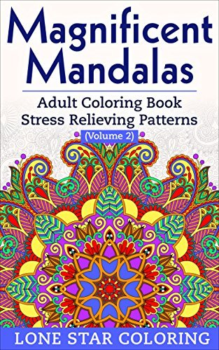 Magnificent Mandalas: Adult Coloring Book Stress Relieving Patterns (Volume 2) (Magnificent Mandalas Adult Coloring Book Stress Relieving Patterns)