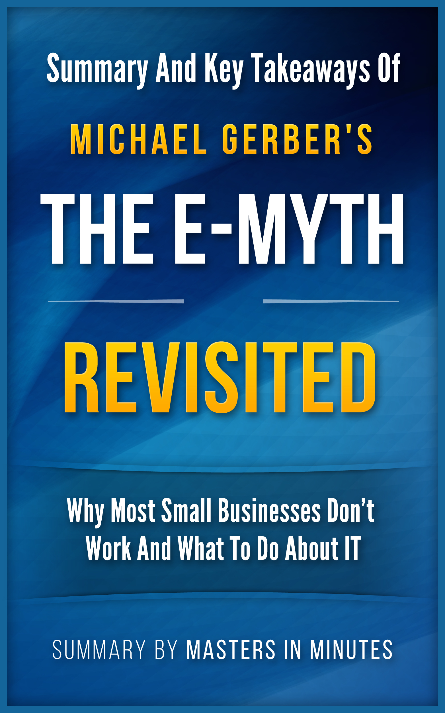 The E-Myth Revisited: Why Most Small Businesses Don't Work and What to Do About It | Summary & Key Takeaways in 20 minutes