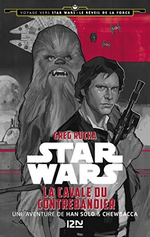 Ebook 1. Voyage vers Star Wars : Le réveil de la force - La cavale du contrebandier by Greg Rucka TXT!