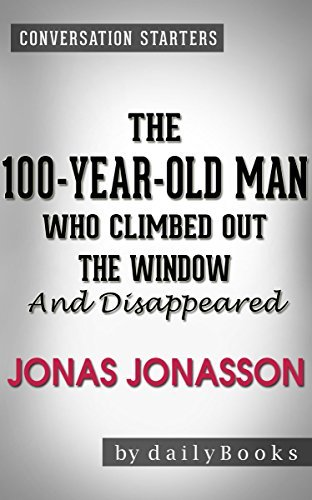 The 100-Year-Old Man Who Climbed Out the Window and Disappeared: by Jonas Jonasson | Conversation Starters