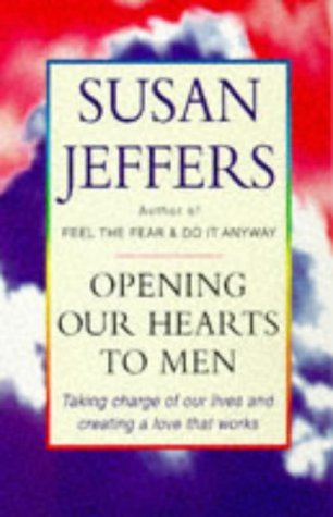 Opening Our Hearts To Men: Taking charge of our lives and creating a love that works: Taking Charge of Our Lives and Creating Love That Works