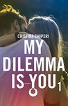 My Dilemma is You by Cristina Chiperi