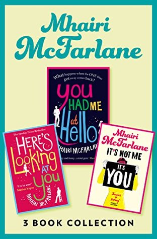 You Had Me at Hello / Here's Looking at You / It's Not Me, It's You: 3 Book Collection