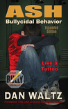 Ash, Like a Tattoo : Bullycidal Behavior (Expanded Edition)