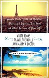 Write Books, Travel the World and Marry a Doctor: How to Create, Develop and Maintain a Meaningful Lifestyle, Live More and Attract the Love of Your Life (Legendary Lifestyle Series Book 1)