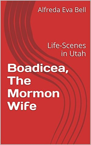 Boadicea, The Mormon Wife: Life-Scenes in Utah