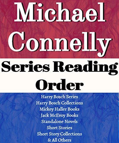 LIST SERIES: MICHAEL CONNELLY: SERIES READING ORDER: HARRY BOSCH SERIES, MICKEY HALLER SERIES, JACK McEVOY SERIES, TERRY McCALEB SERIES, STAND-ALONE NOVELS BY MICHAEL CONNELLY