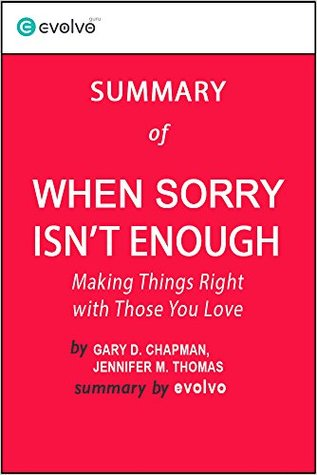 When Sorry Isn't Enough: Summary of the Key Ideas - Original Book by Gary D. Chapman, Jennifer M. Thomas: Making Things Right with Those You Love