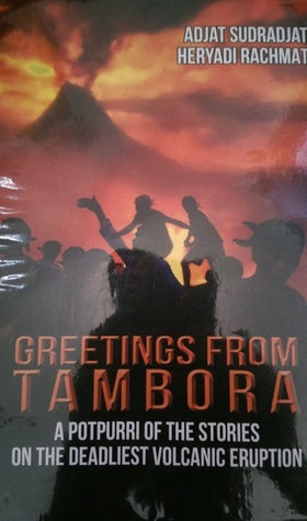 Greetings from Tambora: A Potpourri of the Stories on the Deadliest Volcanic Eruption