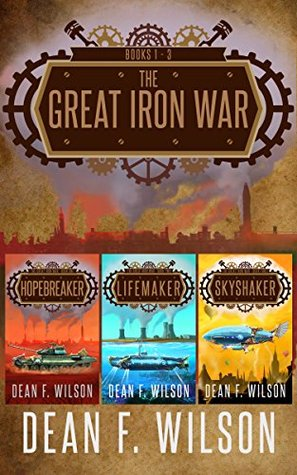 The Great Iron War by Dean F. Wilson