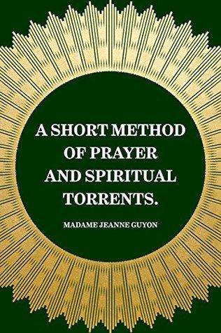 A Short Method of Prayer and Spiritual Torrents.