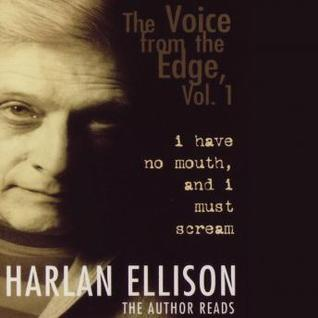 Voice from the Edge, vol 1: I Have No Mouth and I Must Scream