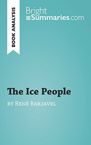 The Ice People by René Barjavel (Book Analysis): Detailed Summary, Analysis and Reading Guide (BrightSummaries.com)