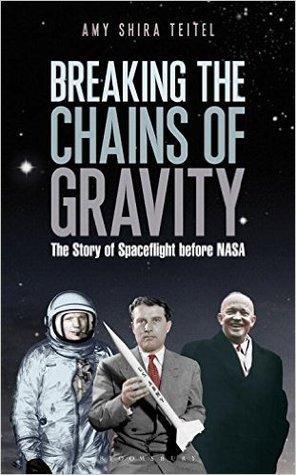 Breaking the Chains of Gravity by Amy Shira Teitel