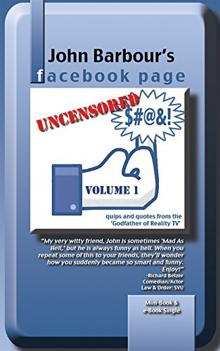 John Barbour's Facebook Page: Uncensored Quips and Quotes from the 'Godfather of Reality TV'