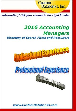 2016 Accounting Managers Directory of Search Firms and Recruiters: Job Hunting? Get Your Resume in the Right Hands
