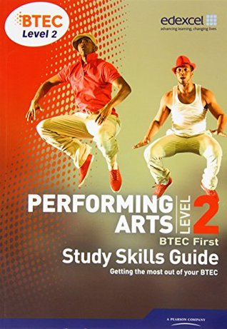 Performing Arts: BTEC First, Level 2, Study Skills Guide