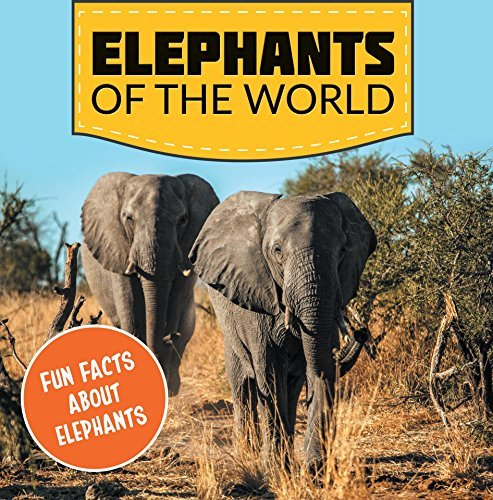 Elephants of the World: Fun Facts About Elephants: Elephant Books for Kids - Big Mammals (Children's Elephant Books)
